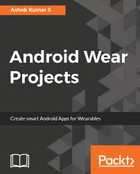 free ebook downloads for android android wear projects by ashok kumar s free ebooks