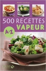 cuisine a la vapeur 500 recettes cuisine vapeur de a à z lisez