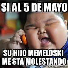 Memes 5 De Mayo - meme fat chinese kid si al 5 de mayo su hijo memeloski me sta