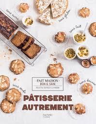 cuisine sans gluten livre 7ème livre de cuisine pâtisserie autrement cuisine saine