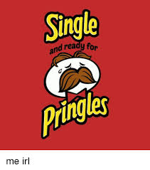Pringles Meme - single and ready for pringles me irl pringles meme on sizzle