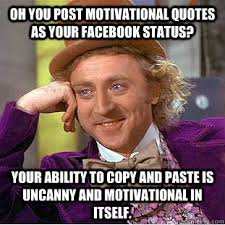Meme Copy And Paste - oh you post motivational quotes as your facebook status your