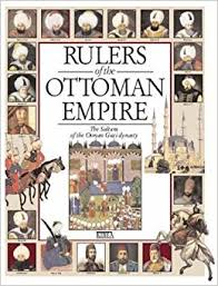 Sultans Of Ottoman Empire Rulers Of The Ottoman Empire The Sultans Of The Osman Gazi