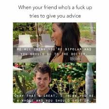 Youre A Whore Meme - dopl3r com memes when your friend whos a fuck up tries to give
