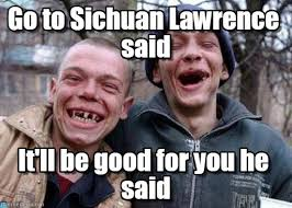 Good For You Meme - go to sichuan lawrence said ugly twins meme on memegen