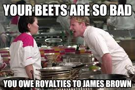 James Brown Meme - your beets are so bad you owe royalties to james brown misc