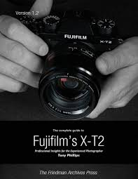 the complete guide to fujifilm u0027s x t2 ebook by tony phillips