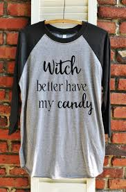 halloween shirt witch better have my candy unisex 3 4 sleeve