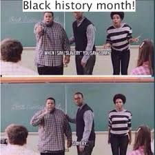 Black History Month Memes - happy black history month by will12345 meme center
