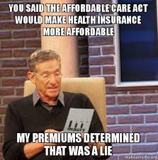 Health Insurance Meme - you said the affordable care act would make health insurance more