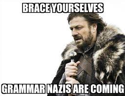 Grammer Nazi Meme - brace yourselves brace yourselves grammar nazis are coming