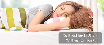 sleeping without pillow is it better to sleep without a pillow insidebedroom