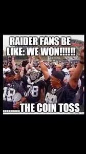 Raiders Fans Memes - 22 meme internet raider fans be like we won the coin toss
