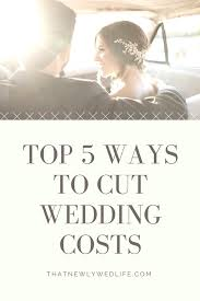 wedding costs top 5 ways to cut wedding costs that newlywed