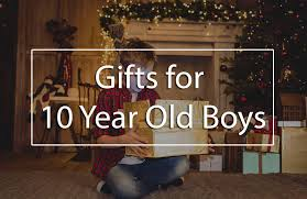 top 5 best gifts for 10 year boys gift ideas for 10 year