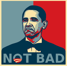 Obama Meme Not Bad - not bad obama caign poster now that s merican