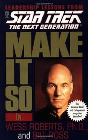 make it so leadership lessons from star trek the next generation