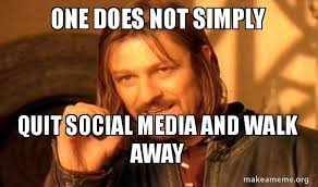 Social Media Meme - one does not simply quit social media and walk away one does not