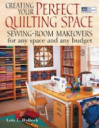 creating your perfect quilting space lois l hallock