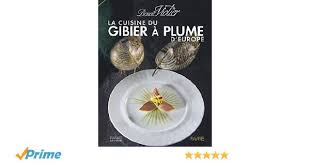 la cuisine du gibier à poil d europe la cuisine du gibier à plume d europe amazon co uk benoît