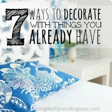 decorate 7 ways to decorate with things you already have living well