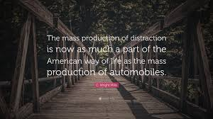 quote distraction c wright mills quote u201cthe mass production of distraction is now