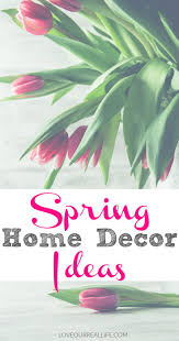 spring home decor ideas spring home decor ideas love our real life