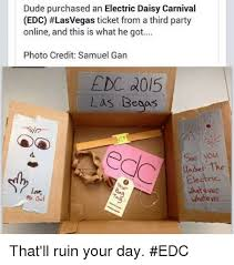 Edc Meme - dude purchased an electric daisy carnival edc lasvegas ticket from