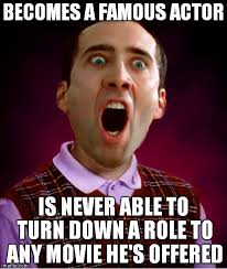 Actor Memes - becomes a famous actor is never able to turn down a role to any