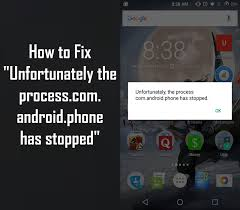 android phone stopped unfortunately the process android phone has stopped best fix
