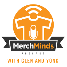 merch minds podcast with glen and yong podcast