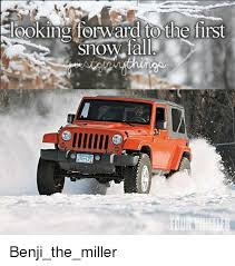 jeep snow meme cooking forward to the first snow benji the miller jeep meme on me me
