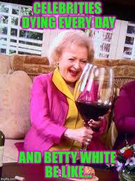 Betty White Memes - betty white wine blank template imgflip