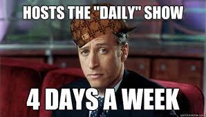 Jon Stewart Memes - scumbag jon stewart memes quickmeme