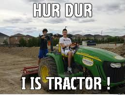 Tractor Meme - i is tractor by dufi meme center