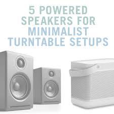minimalist speakers 5 powered speakers for your minimalist turntable setup