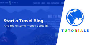 How to start a travel blog and make money step by step tutorial