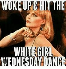 Funny Memes About Wednesday - 25 best memes about white girl wednesday white girl