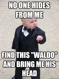 Internet Meme List - no one hides from me find this waldo and bring me his head qm