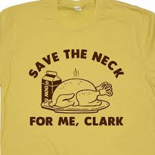 thanksgiving tshirt thanksgiving t shirt save the neck for me clark shirt
