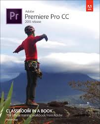 adobe premiere pro tutorial in pdf adobe premiere pro cc classroom in a book 2015 release