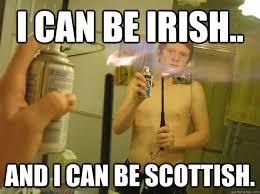 Scottish Meme - i can be irish and i can be scottish multitasking moron mike
