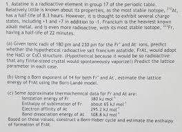 radioactive elements on the periodic table astatine is a radioactive element in group 17 of t chegg com