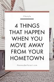 things that happen when you the 4 things that happen when you move away from your hometown