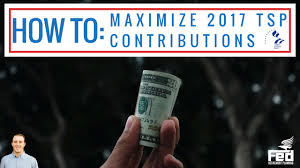 how to maximize your 2017 tsp contributions youtube