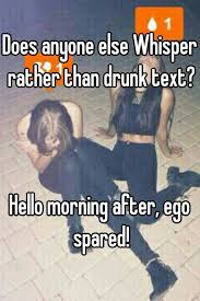 Drunk Text Meme - does anyone else whisper rather than drunk text hello morning