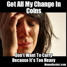 Meme Coins - got all my change in coins create your own meme