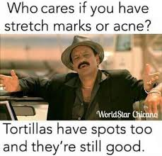 Stretch Marks Meme - life advice from tortillas wholesomememes