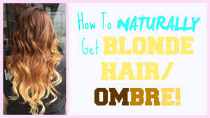 how to naturally get blonde hair ombre youtube
