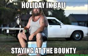 Holiday Memes - holiday in bali staying at the bounty aussie bogan aussie memes